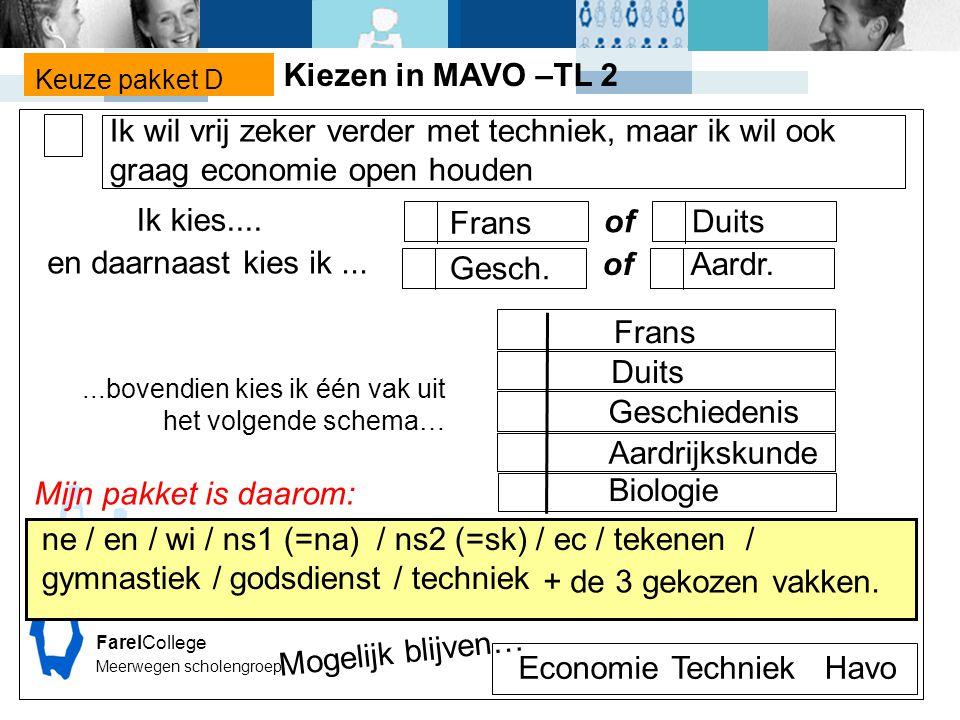 Kiezen in MAVO –TL 2. Keuze pakket D. Ik wil vrij zeker verder met techniek, maar ik wil ook graag economie open houden.
