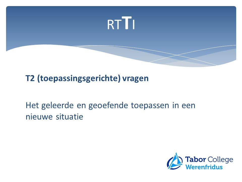 RTTI T2 (toepassingsgerichte) vragen Het geleerde en geoefende toepassen in een nieuwe situatie
