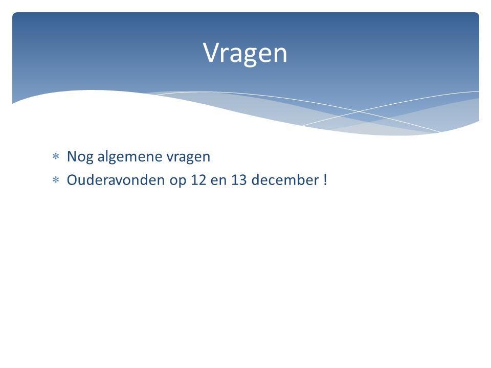 Vragen Nog algemene vragen Ouderavonden op 12 en 13 december !