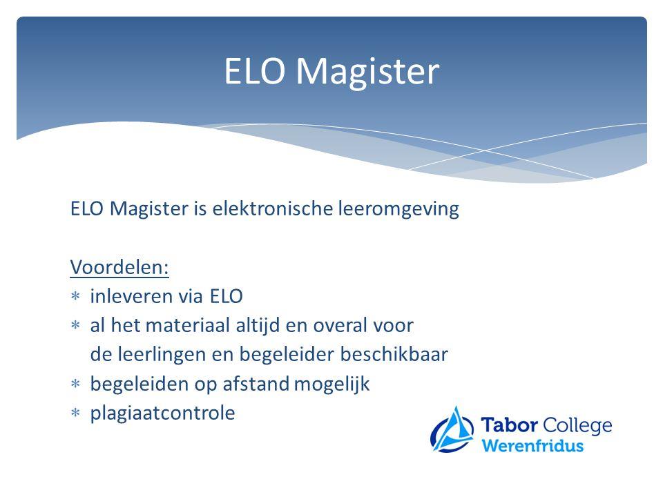 ELO Magister ELO Magister is elektronische leeromgeving Voordelen: