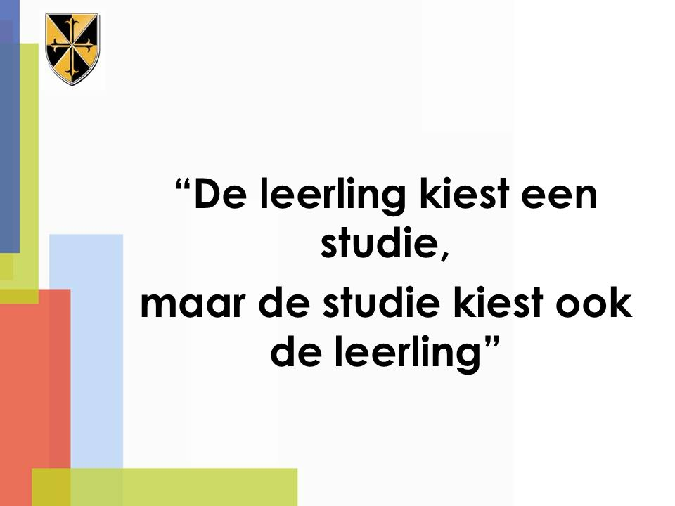 De leerling kiest een studie, maar de studie kiest ook de leerling