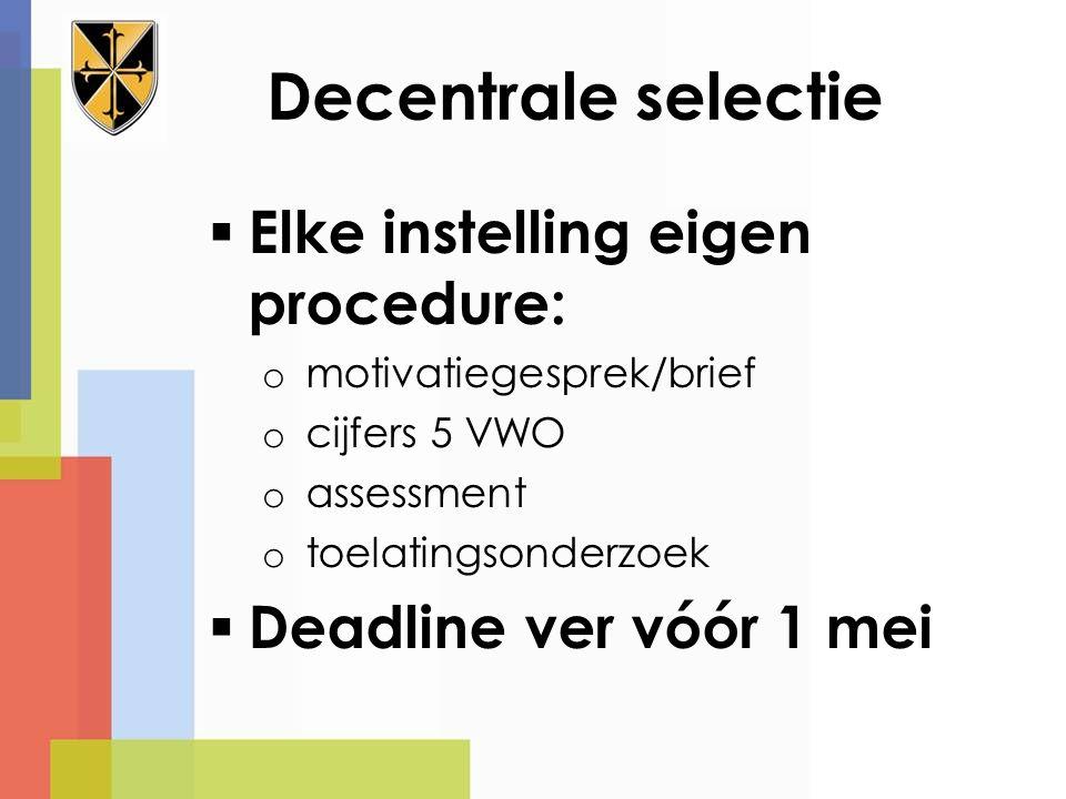 Decentrale selectie Elke instelling eigen procedure: