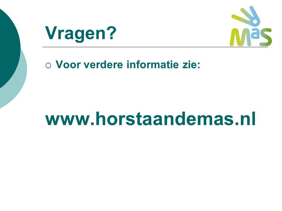Vragen Voor verdere informatie zie: www.horstaandemas.nl