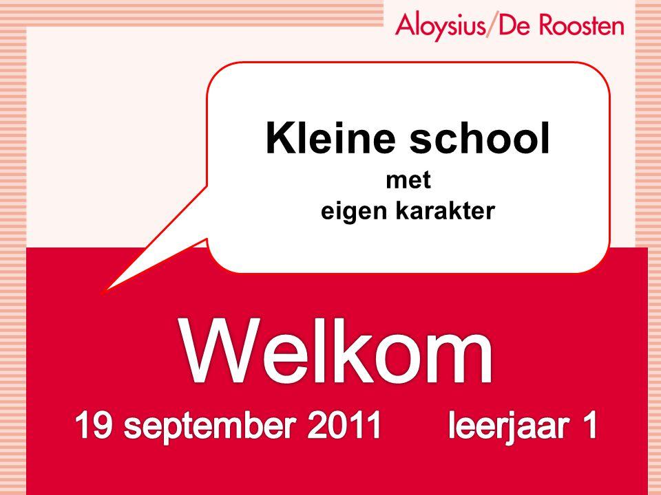 Kleine school met eigen karakter Welkom 19 september 2011 leerjaar 1