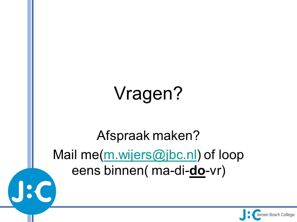 Mail me(m.wijers@jbc.nl) of loop eens binnen( ma-di-do-vr)