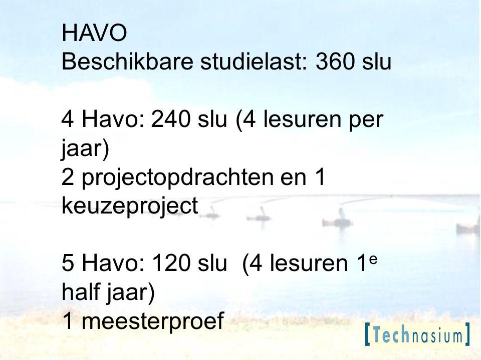 HAVO Beschikbare studielast: 360 slu. 4 Havo: 240 slu (4 lesuren per jaar) 2 projectopdrachten en 1 keuzeproject.