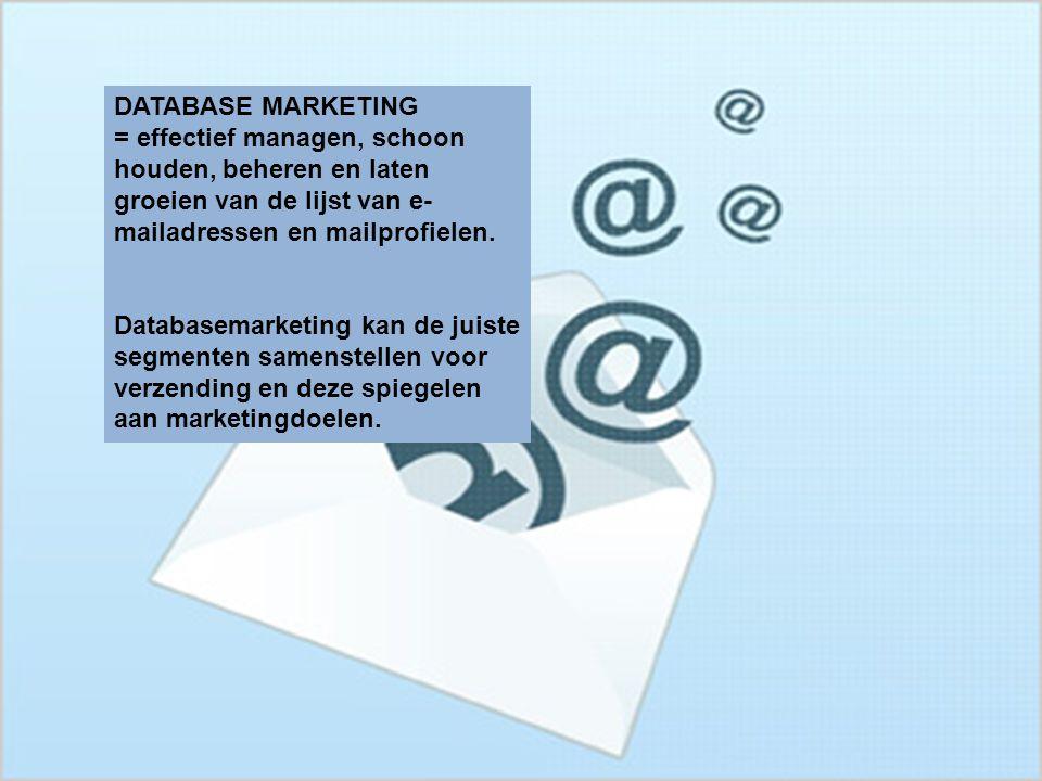 DATABASE MARKETING = effectief managen, schoon houden, beheren en laten groeien van de lijst van e-mailadressen en mailprofielen.