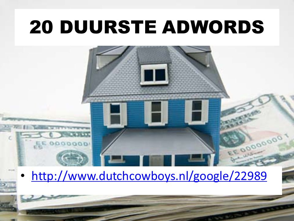 20 DUURSTE ADWORDS http://www.dutchcowboys.nl/google/22989