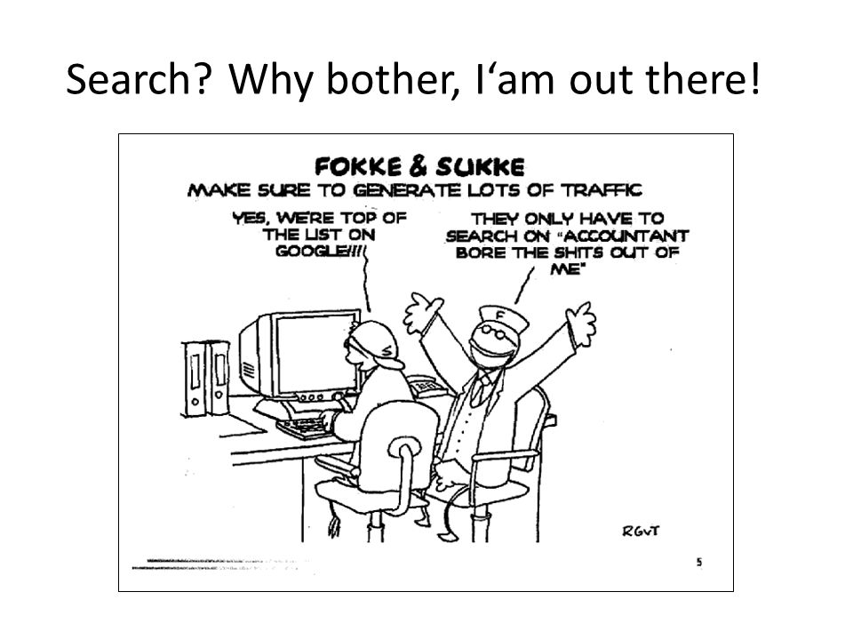 Search Why bother, I'am out there!