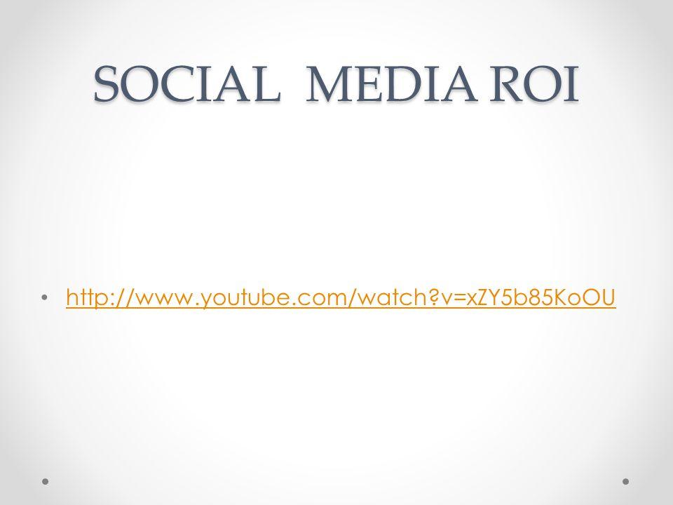 SOCIAL MEDIA ROI http://www.youtube.com/watch v=xZY5b85KoOU