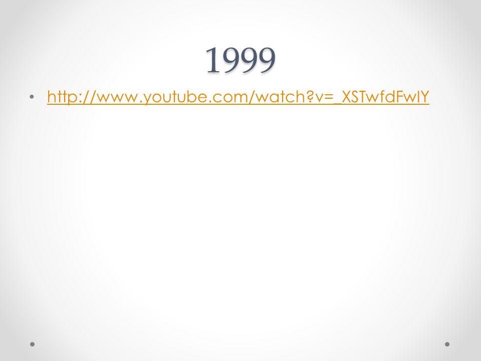 1999 http://www.youtube.com/watch v=_XSTwfdFwIY