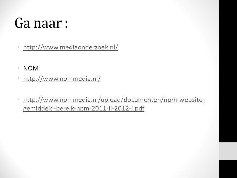 Ga naar : http://www.mediaonderzoek.nl/ NOM http://www.nommedia.nl/
