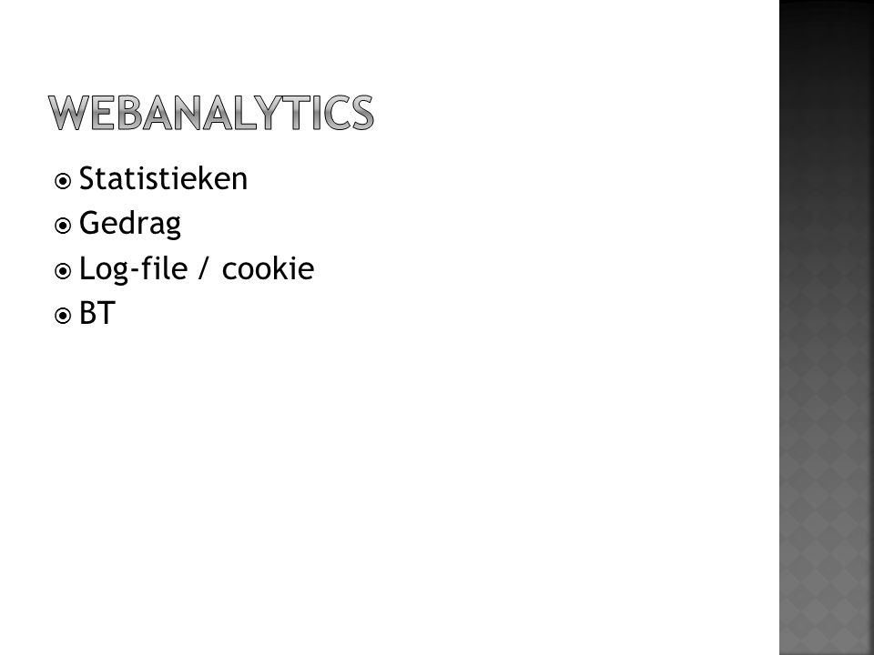 WEBANALYTICS Statistieken Gedrag Log-file / cookie BT