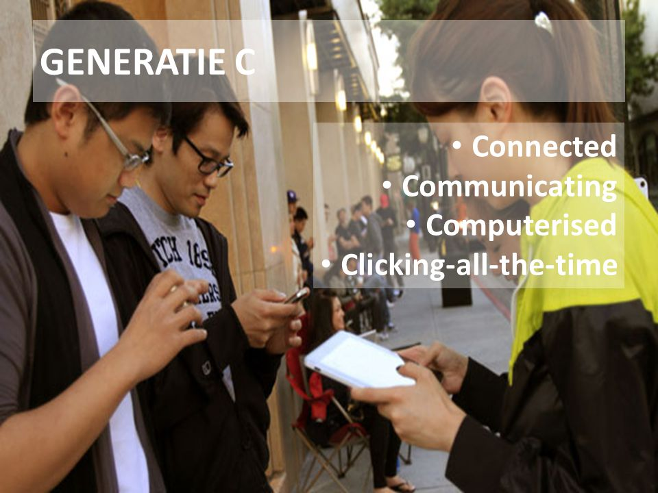 GENERATIE C Connected Communicating Computerised Clicking-all-the-time