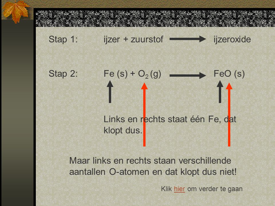 Stap 1: ijzer + zuurstof ijzeroxide