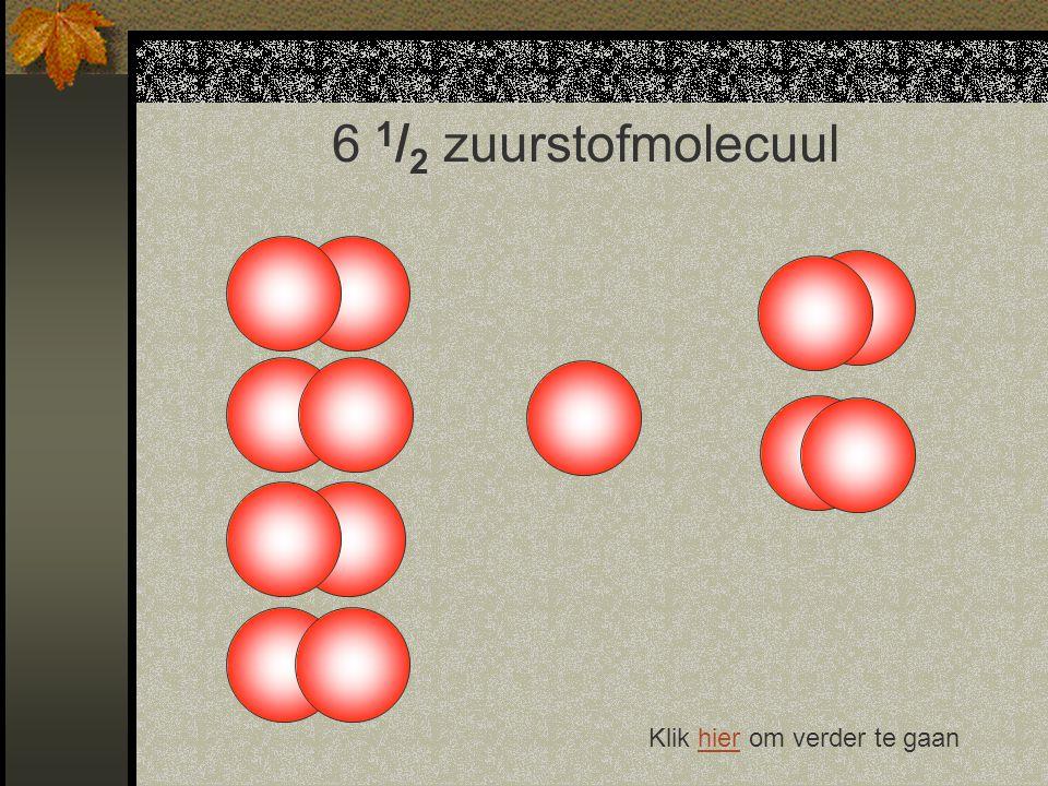 6 1/2 zuurstofmolecuul Klik hier om verder te gaan