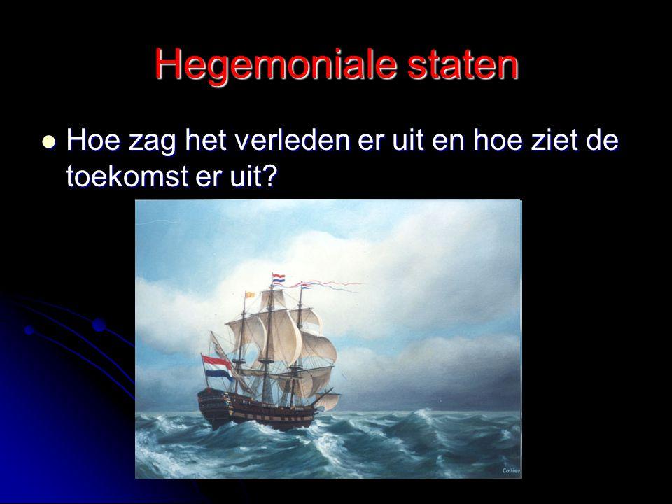 Hegemoniale staten Hoe zag het verleden er uit en hoe ziet de toekomst er uit
