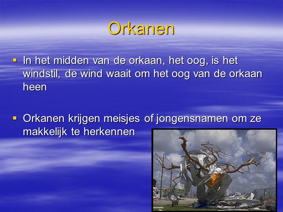 Orkanen In het midden van de orkaan, het oog, is het windstil, de wind waait om het oog van de orkaan heen.