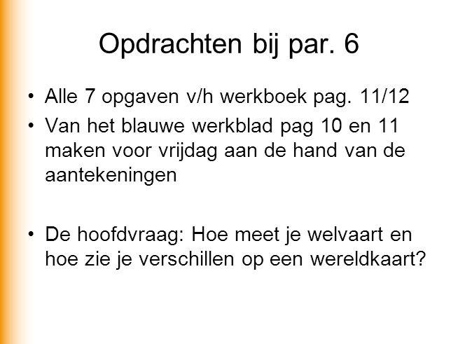 Opdrachten bij par. 6 Alle 7 opgaven v/h werkboek pag. 11/12