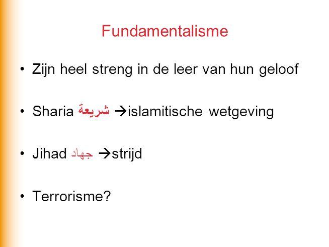 Fundamentalisme Zijn heel streng in de leer van hun geloof