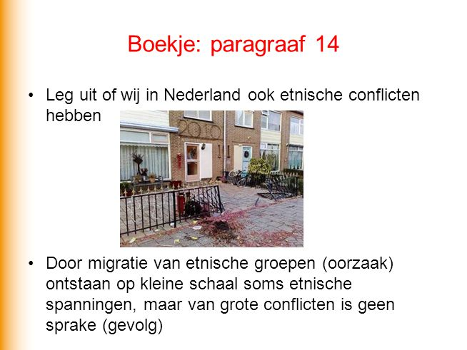 Boekje: paragraaf 14 Leg uit of wij in Nederland ook etnische conflicten hebben.