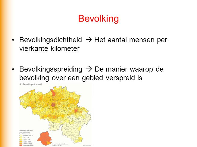 Bevolking Bevolkingsdichtheid  Het aantal mensen per vierkante kilometer.