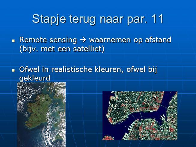 Stapje terug naar par. 11 Remote sensing  waarnemen op afstand (bijv.