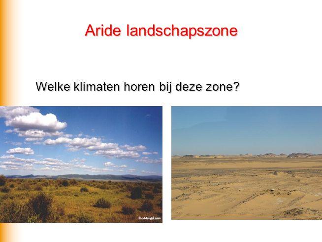 Aride landschapszone Welke klimaten horen bij deze zone