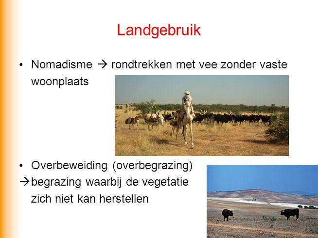 Landgebruik Nomadisme  rondtrekken met vee zonder vaste woonplaats