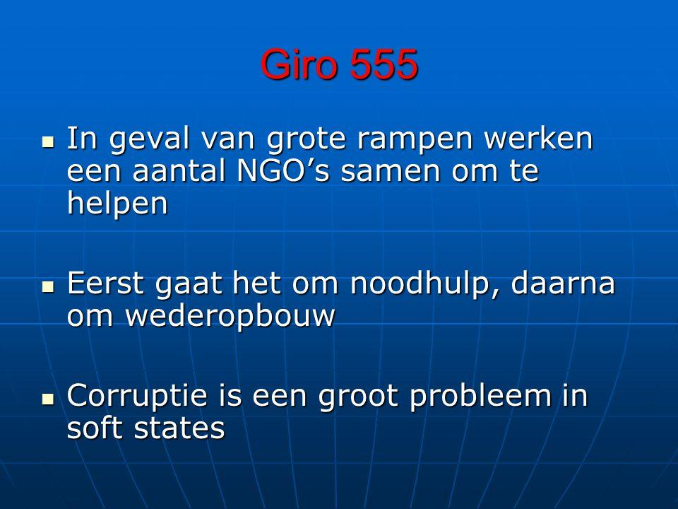 Giro 555 In geval van grote rampen werken een aantal NGO's samen om te helpen. Eerst gaat het om noodhulp, daarna om wederopbouw.