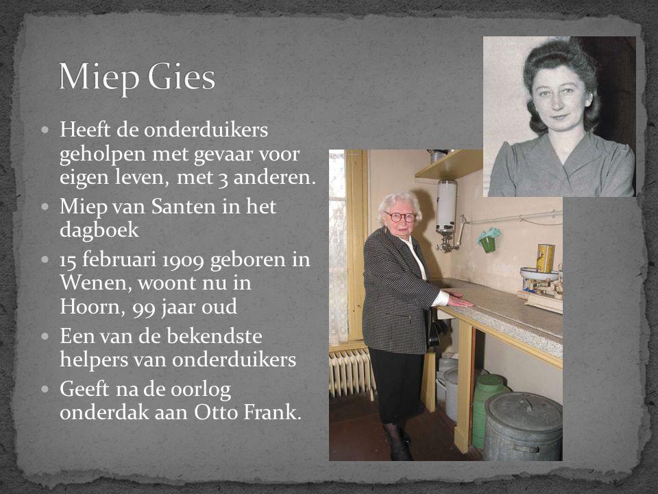 Miep Gies Heeft de onderduikers geholpen met gevaar voor eigen leven, met 3 anderen. Miep van Santen in het dagboek.