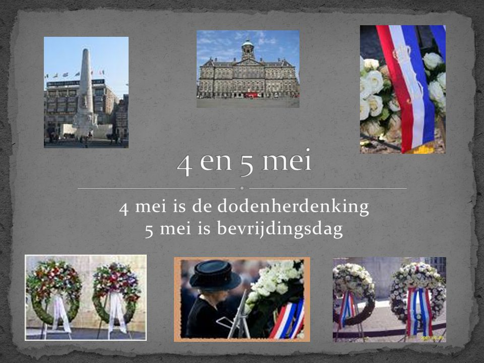 4 mei is de dodenherdenking 5 mei is bevrijdingsdag
