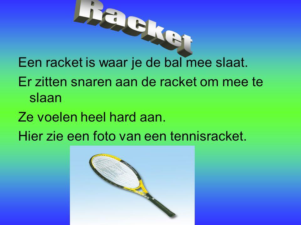 Racket Een racket is waar je de bal mee slaat.