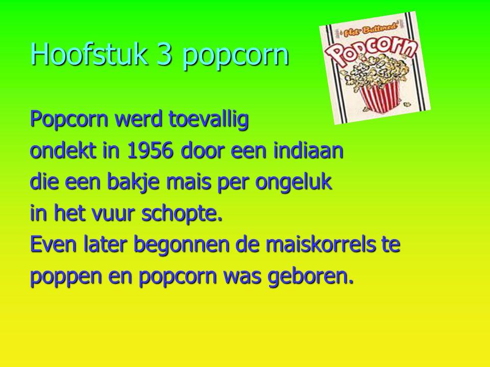 Hoofstuk 3 popcorn Popcorn werd toevallig