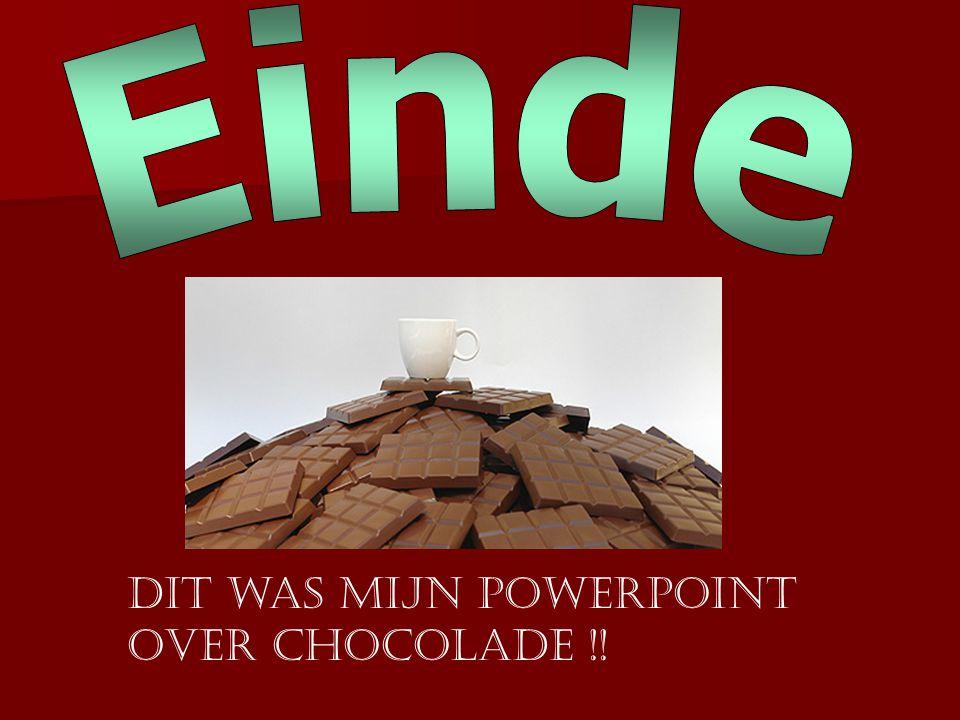 Einde Dit was mijn PowerPoint over chocolade !!