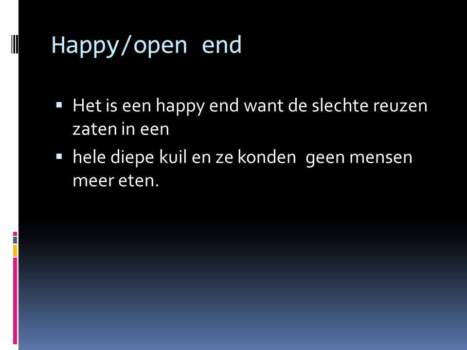 Happy/open end Het is een happy end want de slechte reuzen zaten in een.