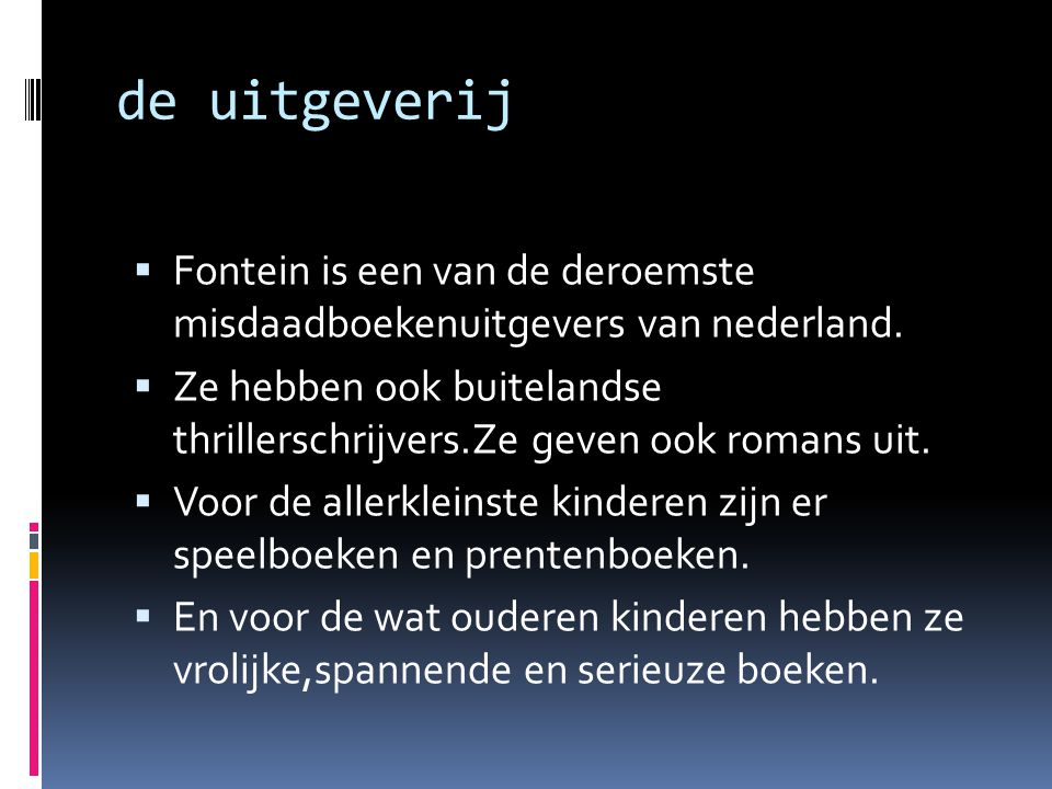 de uitgeverij Fontein is een van de deroemste misdaadboekenuitgevers van nederland.