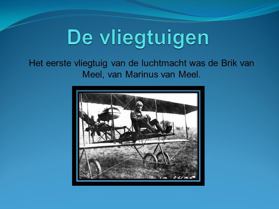 De vliegtuigen Het eerste vliegtuig van de luchtmacht was de Brik van Meel, van Marinus van Meel.