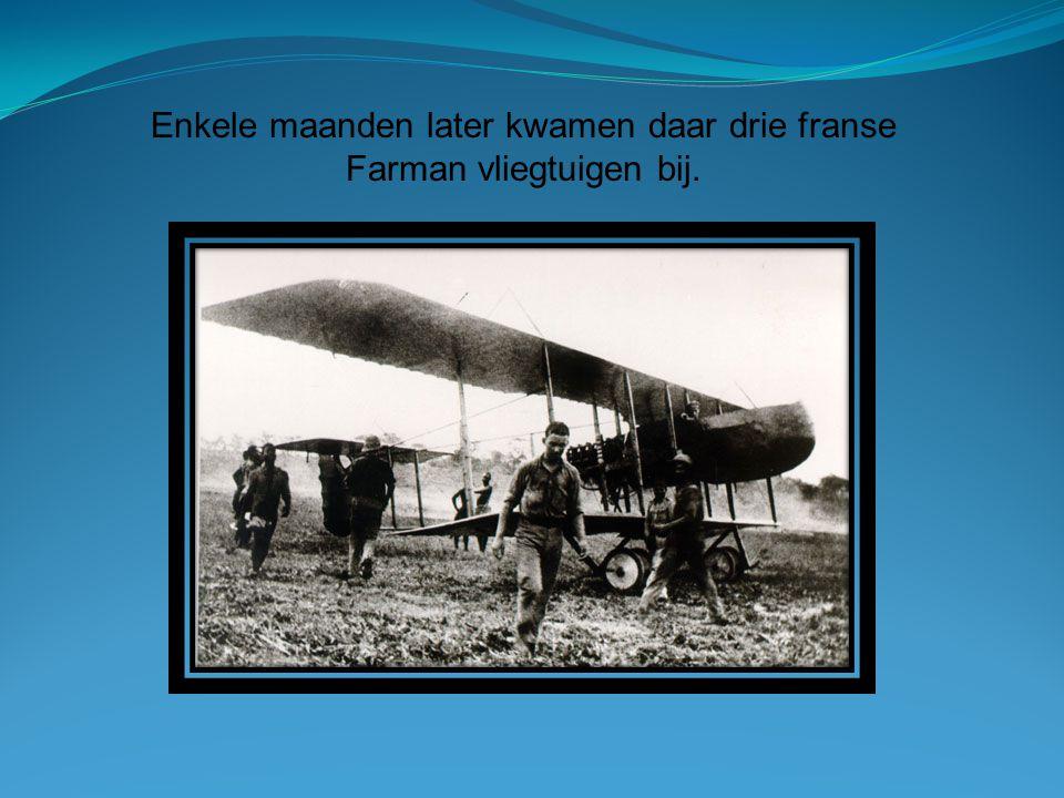 Enkele maanden later kwamen daar drie franse Farman vliegtuigen bij.