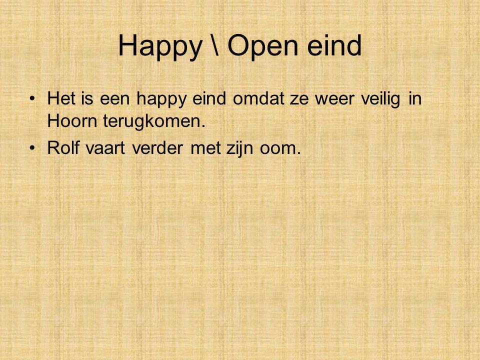 Happy \ Open eind Het is een happy eind omdat ze weer veilig in Hoorn terugkomen.