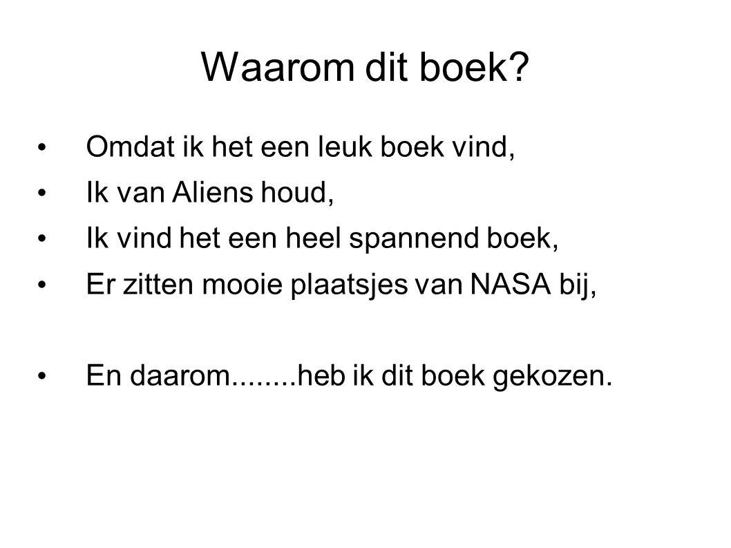 Waarom dit boek Omdat ik het een leuk boek vind, Ik van Aliens houd,