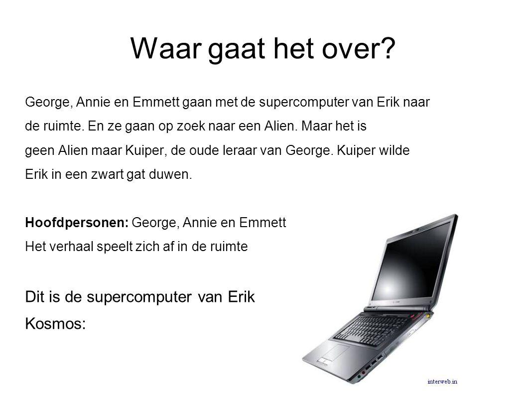Waar gaat het over Dit is de supercomputer van Erik Kosmos: