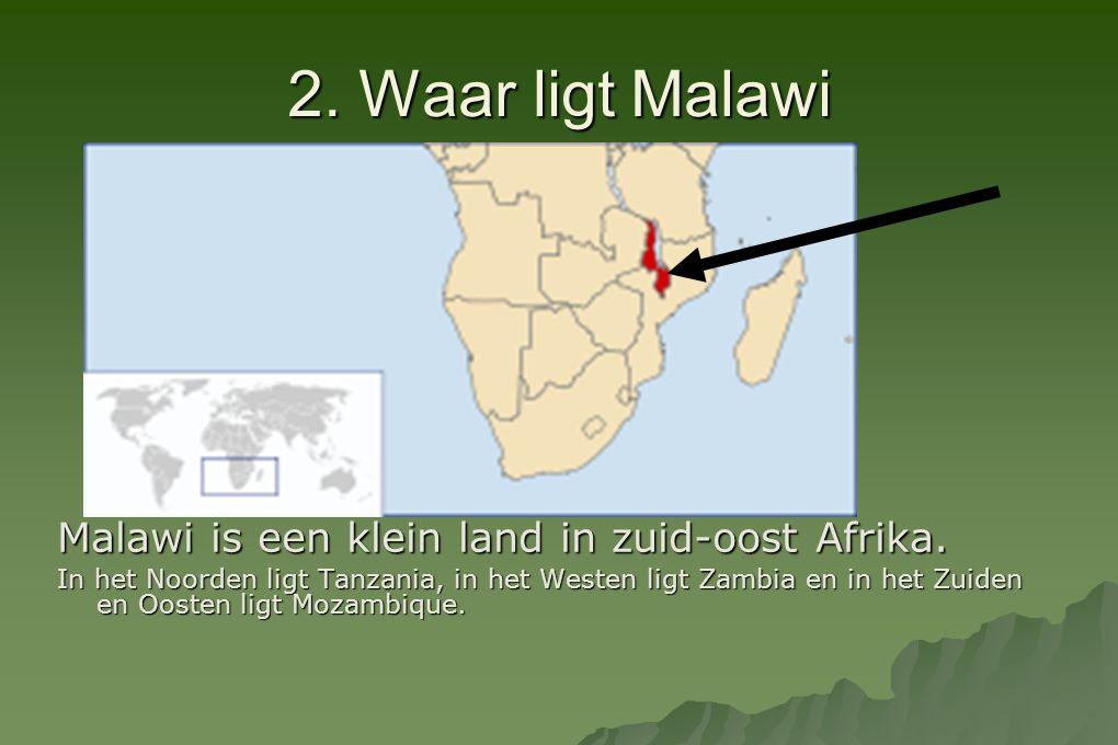 2. Waar ligt Malawi Malawi is een klein land in zuid-oost Afrika.