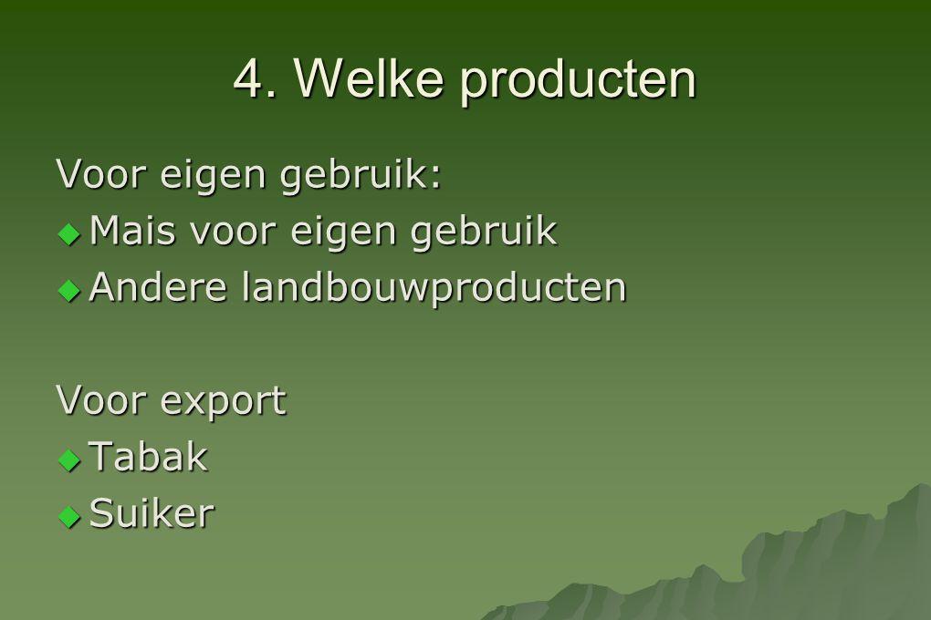 4. Welke producten Voor eigen gebruik: Mais voor eigen gebruik