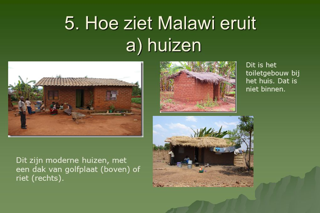 5. Hoe ziet Malawi eruit a) huizen