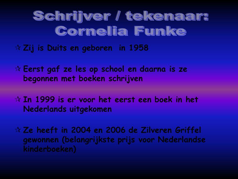 Schrijver / tekenaar: Cornelia Funke Zij is Duits en geboren in 1958