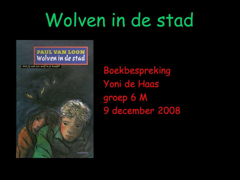 Wolven in de stad Boekbespreking Yoni de Haas groep 6 M