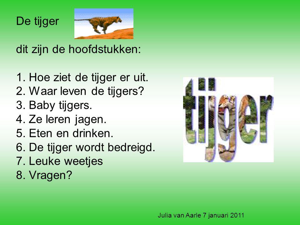 De tijger dit zijn de hoofdstukken: 1. Hoe ziet de tijger er uit. 2