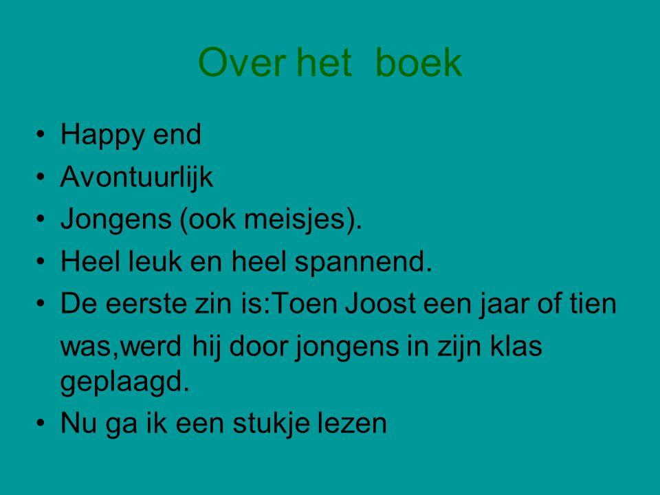 Over het boek • Happy end • Avontuurlijk • Jongens (ook meisjes).