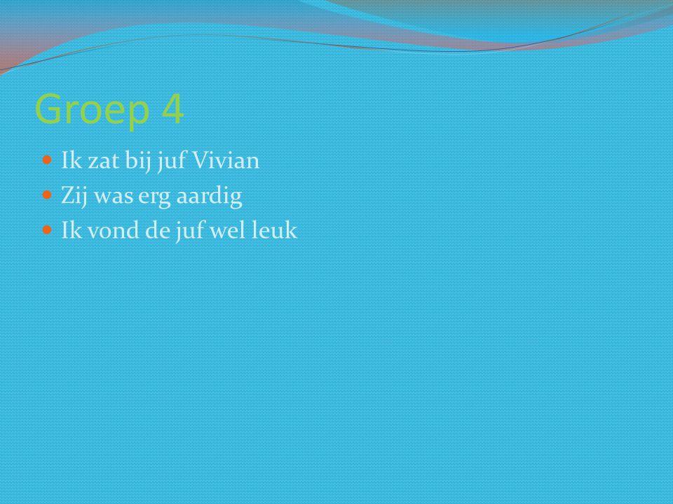 Groep 4 Ik zat bij juf Vivian Zij was erg aardig